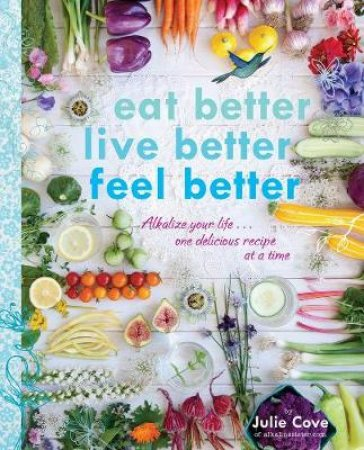Eat Better, Live Better, Feel Better by Julie Cove