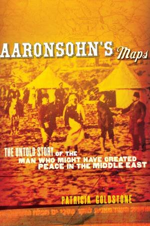 Aaronsohn's Maps by GOLDSTONE PATRICIA