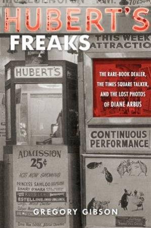 Hubert's Freaks by GIBSON GREGORY