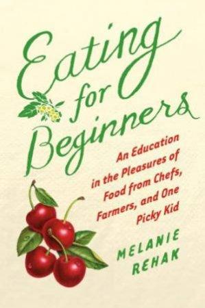 Eating for Beginners by REHAK MELANIE