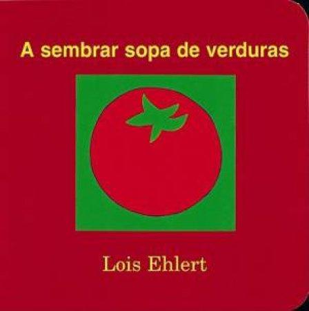 Sembrar Sopa De Verduras: Spanish Edition by EHLERT LOIS