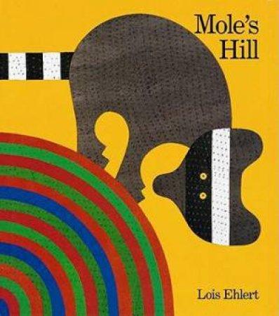 Mole's Hill by EHLERT LOIS