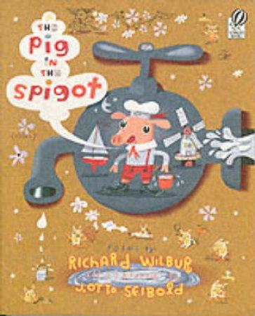 Pig in the Spigot by WILBUR RICHARD