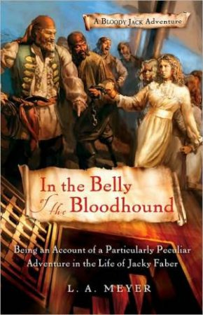 In the Belly of the Bloodhound: Jacky Faber 4 by MEYER LOUIS A.
