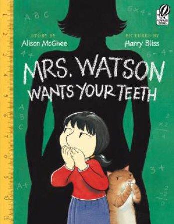 Mrs.watson Wants Your Teeth by MCGHEE ALISON