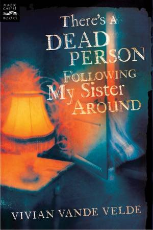 There's a Dead Person Following My Sister Around by VANDE VELDE VIVIAN