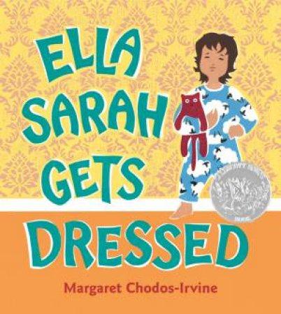 Ella Sarah Gets Dressed by CHODOS-IRVINE MARGARET