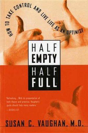 Half Empty, Half Full by M.D.SUSAN C. VAUGHAN