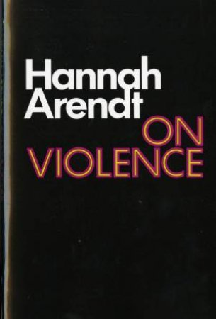 On Violence by ARENDT HANNAH