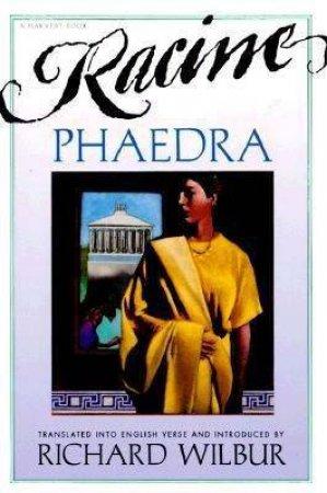 Phaedra, by Racine by WILBUR RICHARD