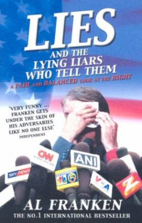 Lies And The Lying Liars Who Tell Them by Al Franken