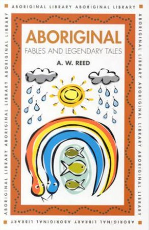 Aboriginal Fables And Legendary Tales by A W Reed
