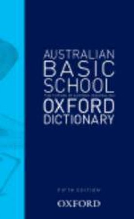 Oxford Australian Basic School Dictionary - 5th Ed by Mark Gwynn