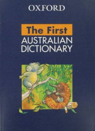 The Australian First Oxford Dictionary by Sarah Ogilvie