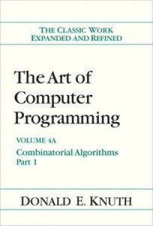 The Art of Computer Programming, Volume 4A: Combinatorial Algorithms, P art 1 by Donald E Knuth