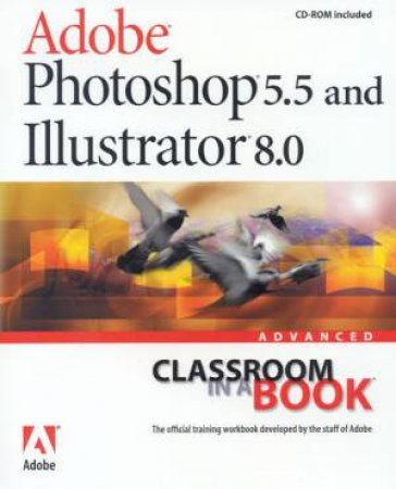 Adobe Photoshop 5.5 And Illustrator 8.0 Advanced Classroom In A Book by Various