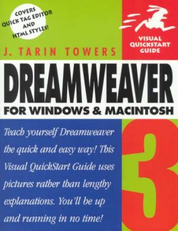 Dreamweaver 3 For Windows & Macintosh Visual QuickStart Guide by J Tarin Towers