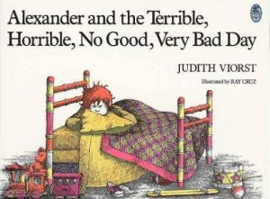 Alexander And TheTerrible, Horrible, No Good, Very Bad Day by Judith Viorst