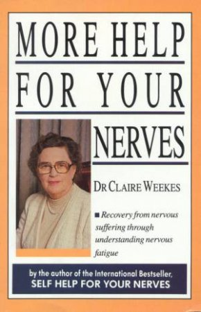 More Help For Your Nerves by Dr Claire Weekes