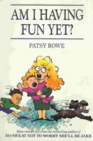 Am I Having Fun Yet? by Patsy Rowe