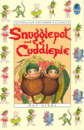 Snugglepot And Cuddlepie: Australian Children's Classics by May Gibbs