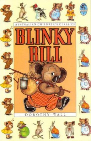 Australian Children's Classics: The Complete Adventures Of Blinky Bill by Dorothy Wall