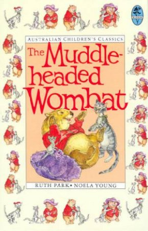 Australian Children's Classics: The Muddleheaded Wombat by Ruth Park