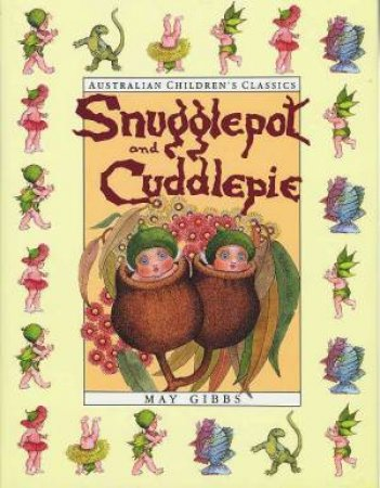 The Complete Adventures Of Snugglepot & Cuddlepie by May Gibbs
