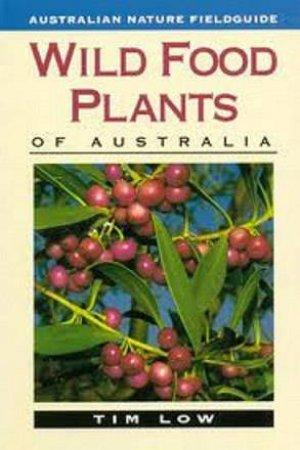 Wild Food Plants Of Australia by Tim Low