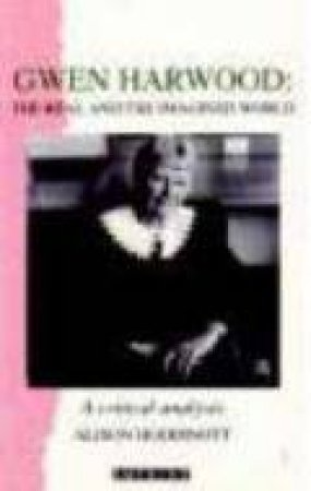 Gwen Harwood: The Real and the Imagined World  by Alison Hoddinott