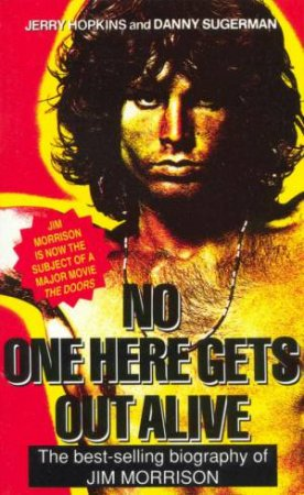No One Here Gets Out Alive: The Biography Of Jim Morrison by Jerry Hopkins & Danny Sugerman