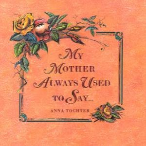 My Mother Always Used To Say by Anna Tochter