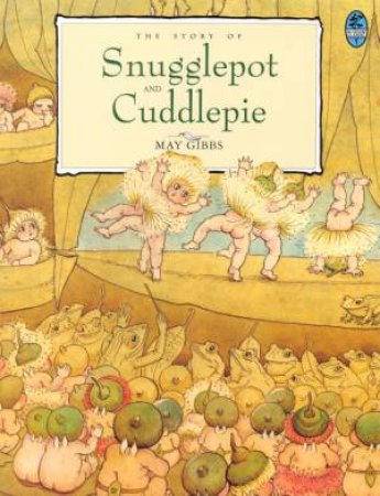 The Story Of Snugglepot And Cuddlepie by May Gibbs