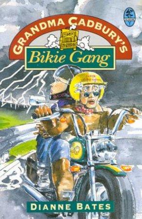 Grandma Cadbury's Bikie Gang by Dianne Bates