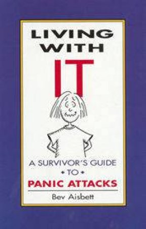 Living With IT: A Guide To Panic Attacks by Bev Aisbett