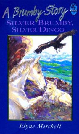 Silver Brumby: Silver Brumby, Silver Dingo by Elyne Mitchell