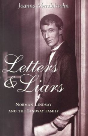 Letters And Liars: Norman Lindsay by Joanna Mendelssohn
