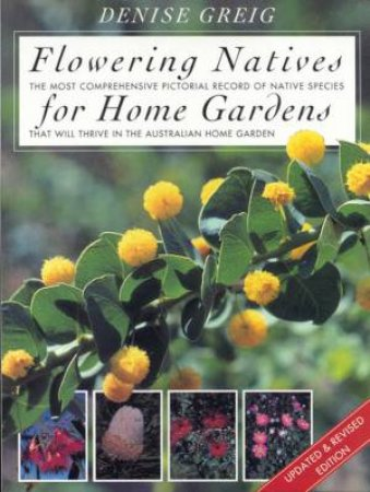Flowering Natives For Home Gardens by Denise Greig