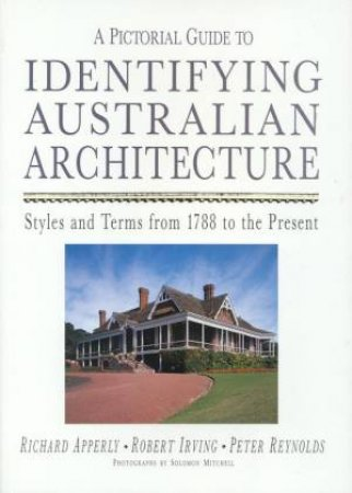 A Pictorial Guide To Identifying Australian Architecture by Richard Apperly