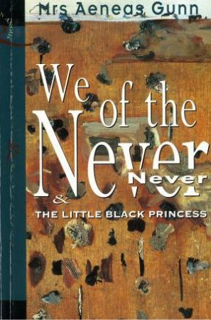 We Of The Never Never & The Little Black Princess by Aeneas Gunn