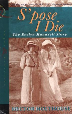 S'pose I Die: The Evelyn Maunsell Story by Hector Holthouse