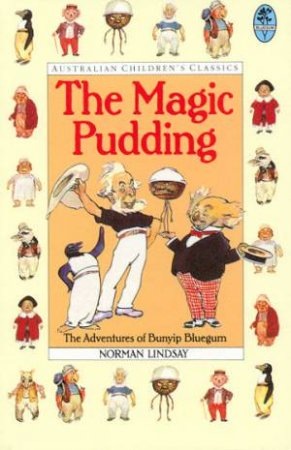 Australian Children's Classics: The Magic Pudding by Norman Lindsay