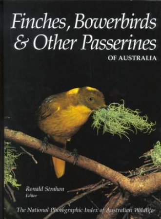 Finches, Bowerbirds & Other Passerines Of Australia by Ronald Strahan