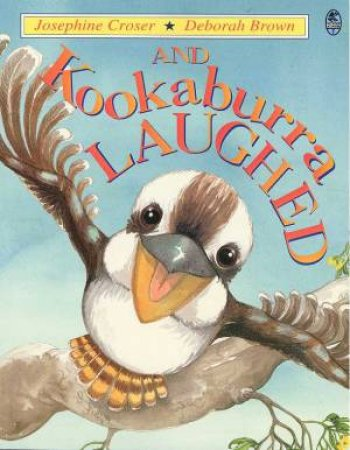 And Kookaburra Laughed by Josephine Croser