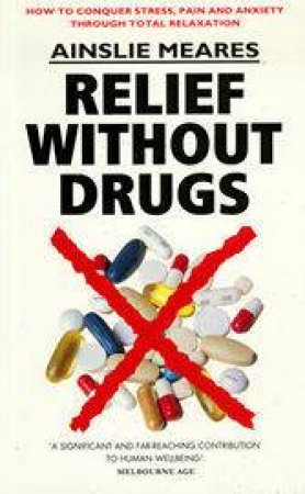 Relief Without Drugs by Ainslie Meares