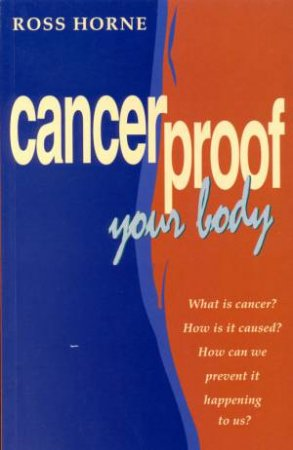 Cancerproof Your Body by Ross Horne