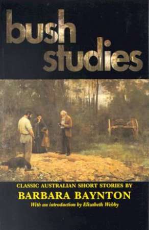 Bush Studies: Classic Australian Short Stories by Barbara Baynton