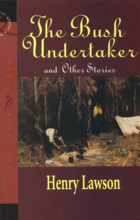 The Bush Undertaker And Other Stories by Henry Lawson