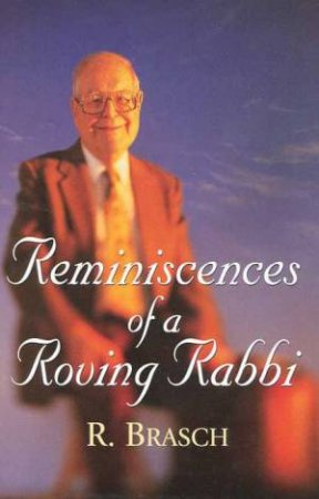 Reminiscences Of A Roving Rabbi by Dr Rudy Brasch