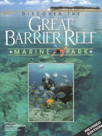 Discover The Great Barrier Reef Marine Park by Lesley Murdoch